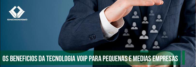 Os Benefícios da Tecnologia VoIP Para Pequenas e Médias Empresas