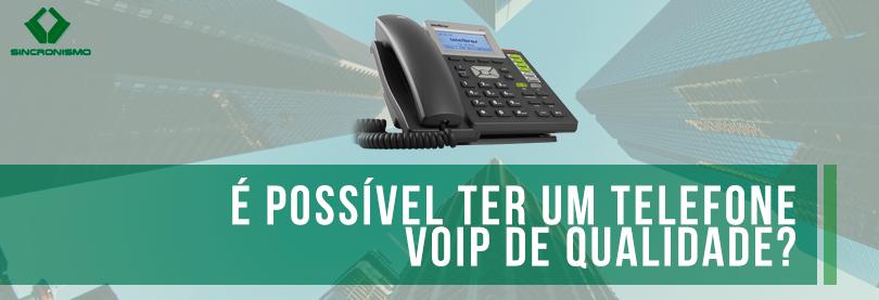É Possível Ter um Telefone VoIP de Qualidade?