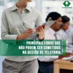 Principais Erros Que Não Podem Ser Cometidos na Gestão de Telefonia