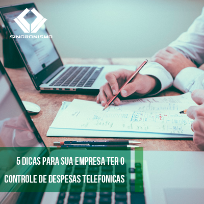 5 Dicas Para Sua Empresa Ter o Controle de Despesas Telefônicas