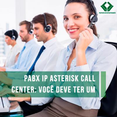 pabx-ip-asterisk-call-center-voce-deve-ter-um