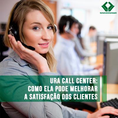 ura-call-center-como-ela-pode-melhorar-a-satisfacao-dos-clientes