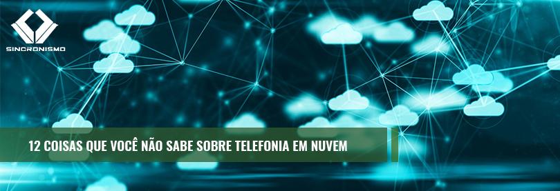 12 Coisas Que Você Não Sabe Sobre Telefonia em Nuvem