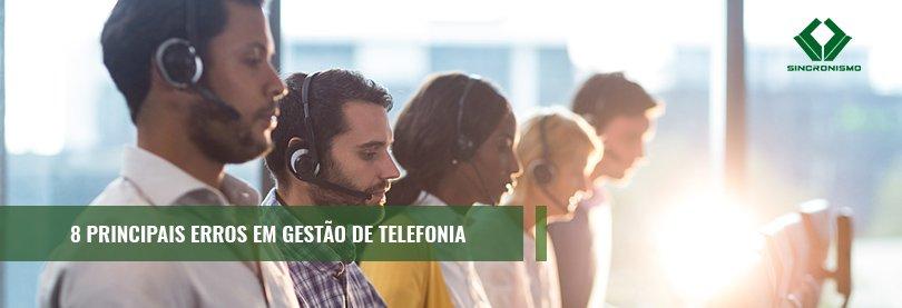 8 Principais Erros em Gestão de Telefonia