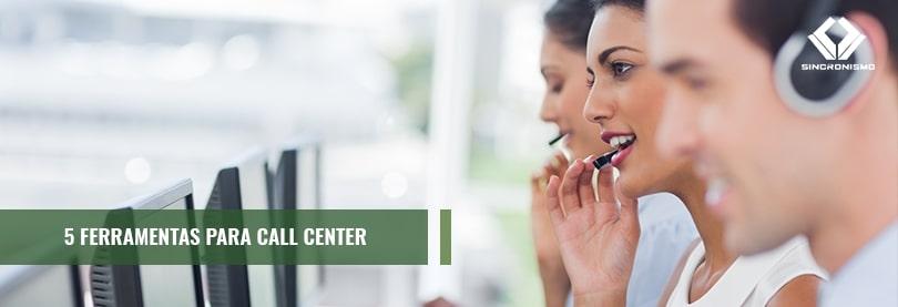 5 Ferramentas para Call Center