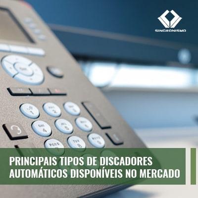 Principais Tipos de Discadores Automáticos Disponíveis