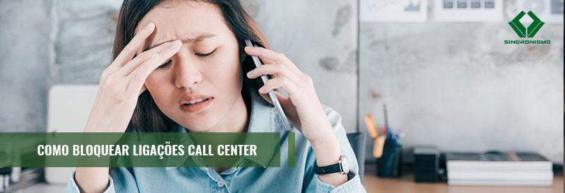 Como Bloquear Ligação de Call Center?