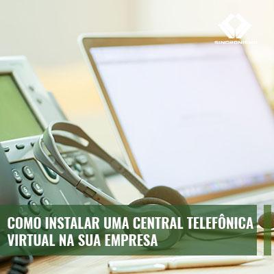 Como Instalar uma Central Telefônica Virtual na sua Empresa