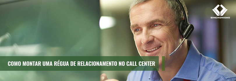 Como Montar uma Régua de Relacionamento no Call Center