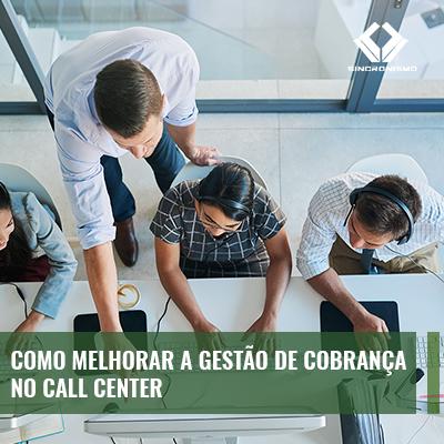 Como Melhorar a Gestão de cobrança no call center