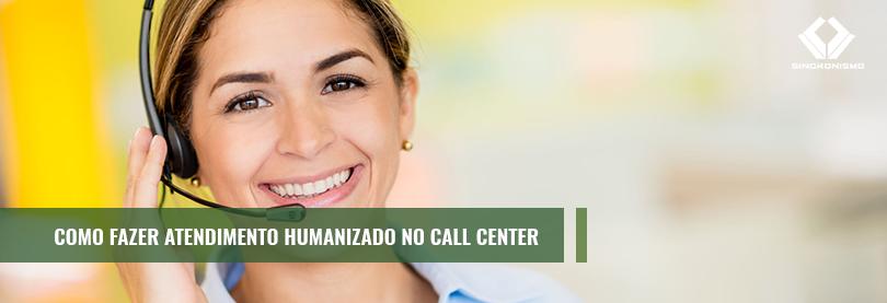 Como Fazer Atendimento Humanizado no Call Center