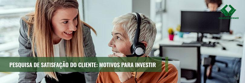 Saiba porque investir na pesquisa de satisfação do cliente