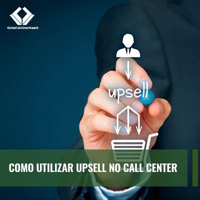 Saiba como utilizar as táticas de Upsell no operacional do call center para melhorar a performance da sua empresa. Leia mais no blog da Sincronismo.