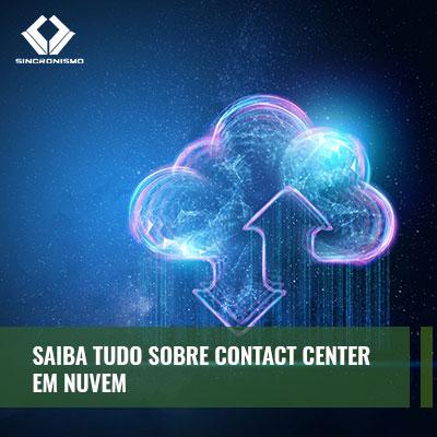 Saiba tudo sobre o contact center em nuvem